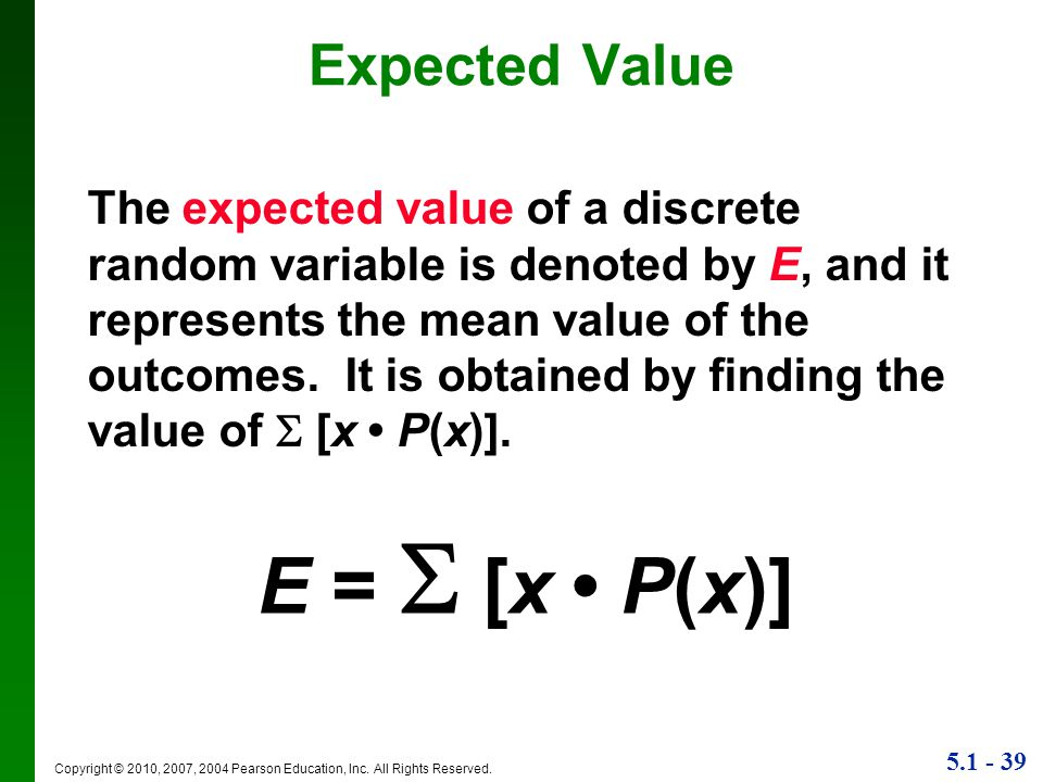 E =  [x • P(x)] Expected Value